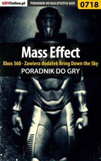 """Mass Effect - Xbox 360 - Zawiera dodatek Bring Down the Sky - poradnik do gry - Artur """"Metatron"""" Falkowski - ebook"""