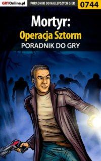 """Mortyr: Operacja Sztorm - poradnik do gry - Adam """"eJay"""" Kaczmarek - ebook"""