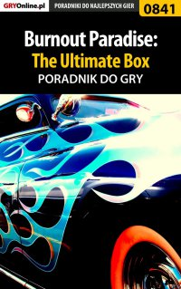 "Burnout Paradise: The Ultimate Box - poradnik do gry - Radosław ""eLKaeR"" Grabowski - ebook"