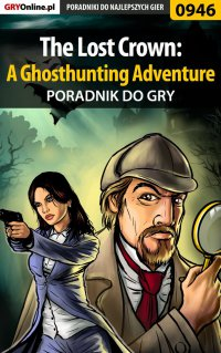 "The Lost Crown: A Ghosthunting Adventure - poradnik do gry - Antoni ""HAT"" Józefowicz - ebook"