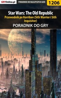"Star Wars: The Old Republic - przewodnik po Korriban (Sith Warrior i Sith Inquisitor) - poradnik do gry - Piotr ""Ziuziek"" Deja - ebook"