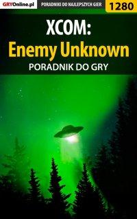 XCOM: Enemy Unknown - poradnik do gry - Asmodeusz - ebook