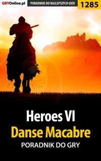 "Heroes VI - Danse Macabre - poradnik do gry - Konrad ""Ferrou"" Kruk - ebook"