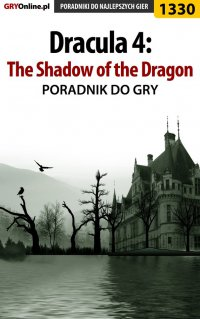 "Dracula 4: The Shadow of the Dragon - poradnik do gry - Antoni ""HAT"" Józefowicz - ebook"
