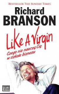 Like a Virgin. Czego nie nauczą Cię w szkole biznesu - Sir Richard Branson - ebook