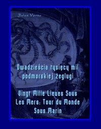 Dwadzieścia tysięcy mil podmorskiej żeglugi. Vingt Mille Lieues Sous Les Mers: Tour du Monde Sous Marin