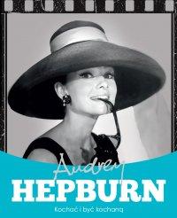 Audrey Hepburn. Kochać i być kochaną