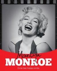 Marilyn Monroe. Życie bez happy endu