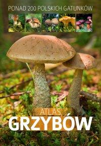 Atlas grzybów. Ponad 200 polskich gatunków