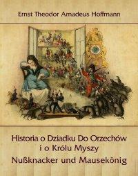 Historia o Dziadku Do Orzechów i o Królu Myszy - Nußknacker und Mausekönig - Ernst Theodor Amadeus Hoffman - ebook