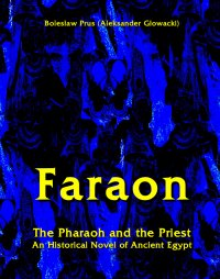 Faraon - The Pharaoh and the Priest. An Historical Novel of Ancient Egypt