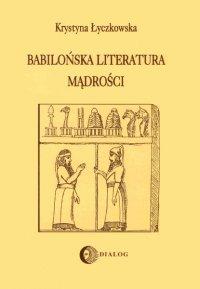 Babilońska literatura mądrości - Krystyna Łyczkowska - ebook