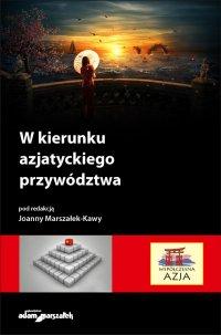 W kierunku azjatyckiego przywództwa - dr hab. Joanna Marszałek-Kawa - ebook