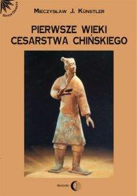 Pierwsze wieki cesarstwa chińskiego - Mieczysław Jerzy Künstler - ebook
