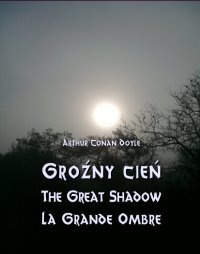 Groźny cień. The Great Shadow. La Grande Ombre - Arthur Conan Doyle - ebook