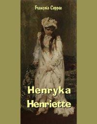 Henryka. Henriette - François Coppée - ebook