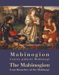 "Mabinogion. ""Cztery gałęzie"" Mabinogi - The Mabinogion. Four Branches of the Mabinogi"