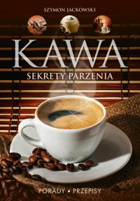 Kawa. Sekrety parzenia. Porady. Przepisy