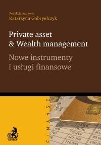 Private asset & Wealth management. Nowe instrumenty i usługi finansowe - Katarzyna Gabryelczyk - ebook