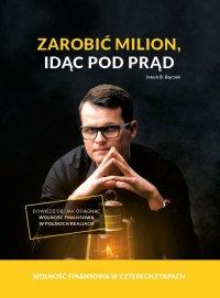 Zarobić Milion idąc pod prąd - Jakub B. Bączek - ebook