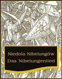 Niedola Nibelungów inaczej Pieśń o Nibelungach. Das Nibelungenlied - Nieznany - ebook