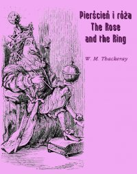 Pierścień i róża czyli historia Lulejki i Bulby. Pantomima przy kominku dla dużych i małych dzieci. The Rose and the Ring or The History of Prince Giglio and Prince Bulbo. A Fireside Pantomime for Great and Small Children - William Makepeace Thackeray - ebook
