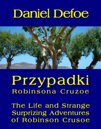 Przypadki Robinsona Cruzoe. The Life and Strange Surprizing Adventures of Robinson Crusoe, of York, Mariner