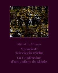 Spowiedź dziecięcia wieku. La Confession d'un enfant du siècle - Alfred de Musset - ebook