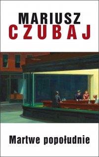 Martwe popołudnie - Mariusz Czubaj - ebook