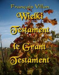 Wielki Testament. Le Grant Testament (1461)
