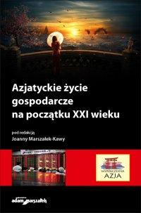 Azjatyckie życie gospodarcze na początku XXI wieku - dr hab. Joanna Marszałek-Kawa - ebook