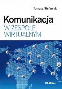 Komunikacja w zespole wirtualnym - Tomasz Stefaniuk - ebook