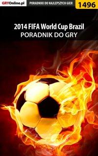 """2014 FIFA World Cup Brazil - poradnik do gry - Amadeusz """"ElMundo"""" Cyganek - ebook"""