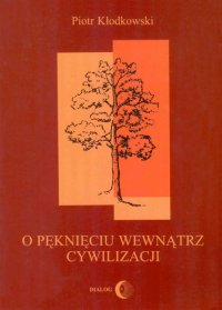 O pęknięciu wewnątrz cywilizacji - Piotr Kłodkowski - ebook