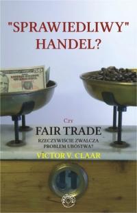 Sprawiedliwy handel? Czy Fair Trade rzeczywiście zwalcza problem ubóstwa? - Victor V. Claar - ebook