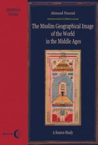 The Muslim Geographical Image of the World in the middle Ages. A Source Study - Ahmad Nazmi - ebook