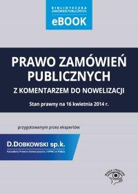 Prawo zamówień publicznych z komentarzem do nowelizacji przygotowanym przez ekspertów Kancelarii Prawnej D.Dobkowski sp. k. stowarzyszonej z KPMG w Polsce. Stan prawny na 16 kwietnia 2014 r.