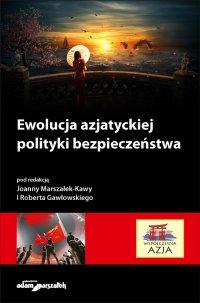 Ewolucja azjatyckiej polityki bezpieczeństwa - dr hab. Joanna Marszałek-Kawa - ebook
