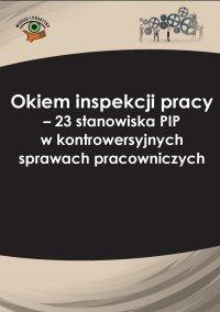 Okiem inspekcji pracy. 23 stanowiska PIP w kontrowersyjnych sprawach pracowniczych