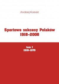 Sportowe sukcesy Polaków 1918-2008, tom I, 1918-1975