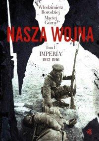 Nasza wojna. Tom I. Imperia 1912-1916 - Włodzimierz Borodziej - ebook