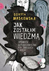 Jak zostałam wiedźmą - Dorota Masłowska - ebook
