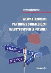 Wewnątrzunijni partnerzy strategiczni Rzeczypospolitej Polskiej - dr Lucyna Czechowska - ebook