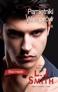 Pamietniki wampirów. Księga 10: Bez maski