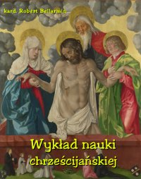 Wykład nauki chrześcijańskiej ułożony z rozkazu Klemensa VIII Papieża - Robert Bellarmin - ebook