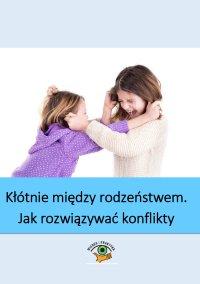 Kłótnie między rodzeństwem - jak rozwiązywać konflikty domowe