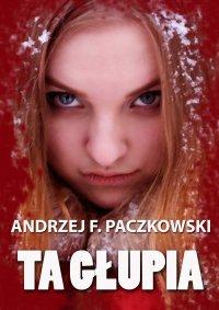 Ta głupia - Andrzej F. Paczkowski - ebook