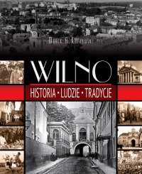 Wilno. Historia, ludzie, tradycje