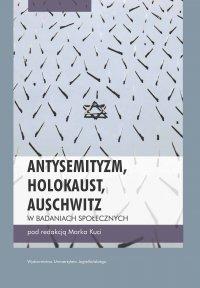 Antysemityzm, Holokaust, Auschwitz w badaniach społecznych - Marek Kucia - ebook
