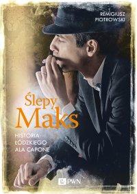 Ślepy Maks. Historia łódzkiego Ala Capone - Remigiusz Piotrowski - ebook